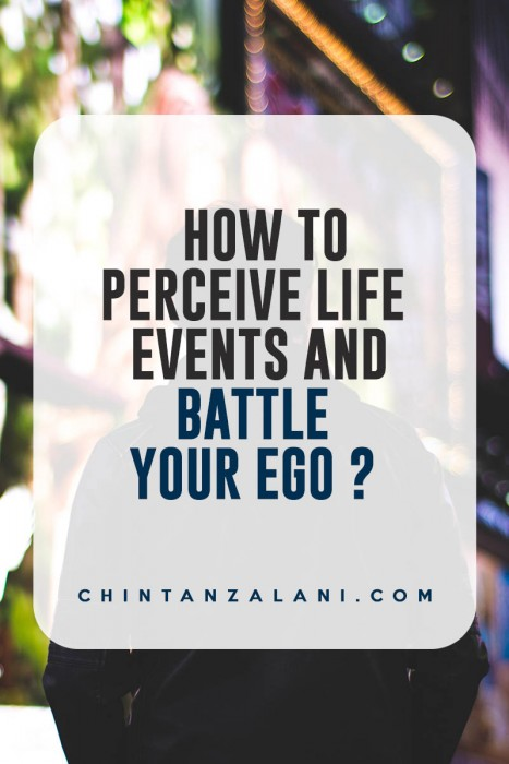 battling your ego and perceiving life events